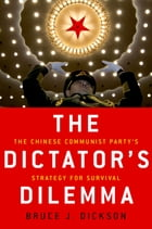 The Dictator's Dilemma: The Chinese Communist Party's Strategy for Survival by Bruce Dickson