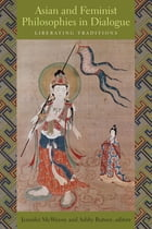 Asian and Feminist Philosophies in Dialogue: Liberating Traditions by Jennifer McWeeny