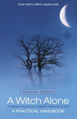 Book A Witch Alone: Thirteen moons to master natural magic by Marian Green