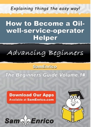 How to Become a Oil-well-service-operator Helper: How to Become a Oil-well-service-operator Helper by Shea Levesque