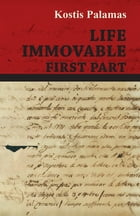 Life Immovable - First Part by Kostis Palamas