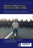 People Power in an Era of Global Crisis: Rebellion, Resistance and Liberation