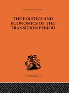 The Politics and Economics of the Transition Period