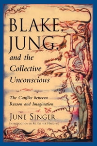 Blake, Jung, and the Collective Unconscious: The Conflict Between Reason and Imagination