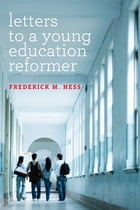 Letters to a Young Education Reformer by Frederick M. Hess