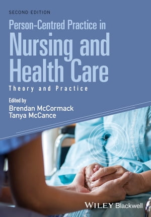 Person-Centred Practice in Nursing and Health Care Theory and Practice