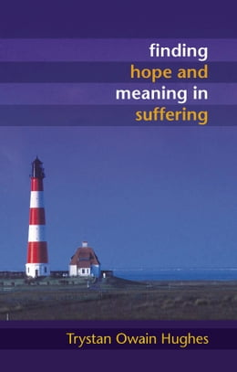 Book Finding Hope and Meaning in Suffering by Trystan Owain Hughes