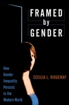 Framed by Gender: How Gender Inequality Persists in the Modern World by Cecilia L. Ridgeway