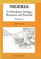 Nigeria: Its Petroleum Geology, Resources and Potential: Volume 1 by A.J. Whiteman