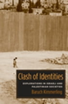 Clash of Identities: Explorations in Israeli and Palestinian Societies by Baruch Kimmerling