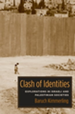 Book Clash of Identities: Explorations in Israeli and Palestinian Societies by Baruch Kimmerling