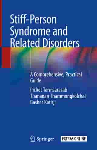 Stiff-Person Syndrome and Related Disorders: A Comprehensive, Practical Guide by Pichet Termsarasab
