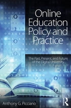 Online Education Policy and Practice: The Past, Present, and Future of the Digital University