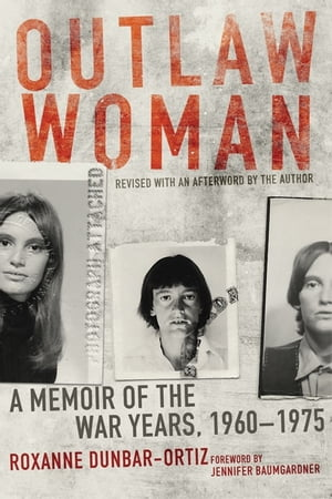 Outlaw Woman A Memoir of the War Years,  1960?1975,  Revised Edition