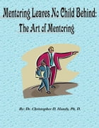 Mentoring Leaves No Child Behind: The Art of Mentoring by Christopher Handy