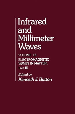 Book Infrared and Millimeter Waves V16: Electromagnetic Waves in Matter, Part III by Button, Kenneth J.