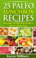 25 Paleo Lunchbox Recipes: On-The-Go Recipes For A Busy Lifestyle