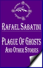 Plague of Ghosts and Other Stories by Rafael Sabatini