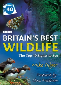 Book Nature's Top 40: Britain's Best Wildlife by Mike Dilger