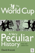 The World Cup, A Very Peculiar History by David Arscott
