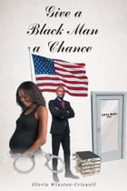 Give a Black Man a Chance by Gloria Winston-Criswell