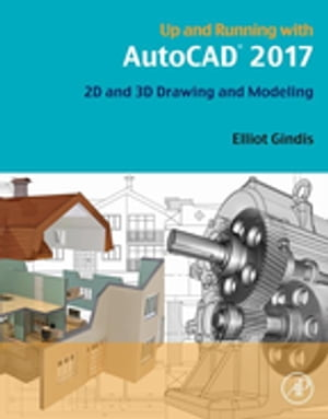 Up and Running with AutoCAD 2017 2D and 3D Drawing and Modeling