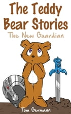 The Teddy Bear Stories: The New Guardian by Tom Germann