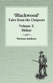 Blackwood' Tales from the Outposts - Volume X - Shikar