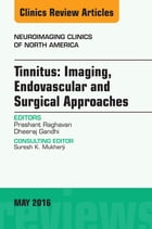 Tinnitus: Imaging, Endovascular and Surgical Approaches, An issue of Neuroimaging Clinics of North America, E-Book by Prashant Raghavan, MD