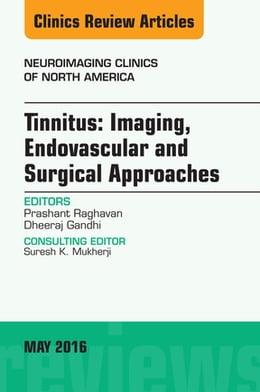 Book Tinnitus: Imaging, Endovascular and Surgical Approaches, An issue of Neuroimaging Clinics of North… by Prashant Raghavan