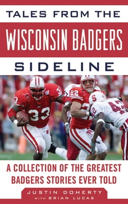 Book Tales from the Wisconsin Badgers Sideline: A Collection of the Greatest Badgers Stories Ever Told by Justin Doherty