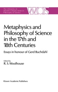 Metaphysics and Philosophy of Science in the Seventeenth and Eighteenth Centuries: Essays in honour…