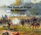 The Guns of Shiloh, A Story of the Great Western Campaign, Sequel to The Guns of Bull Run by Joseph Altsheler