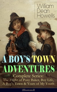 A BOY'S TOWN ADVENTURES - Complete Series: The Flight of Pony Baker, Boy Life, A Boy's Town & Years…