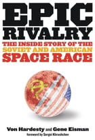 Epic Rivalry: Inside the Soviet and American Space Race de Von Hardesty