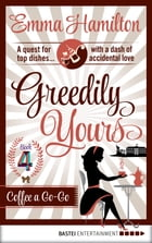 Greedily Yours - Episode 4: Coffee a Go-Go by Emma Hamilton