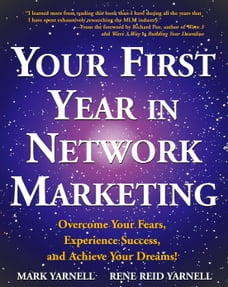 Your First Year in Network Marketing: Overcome Your Fears, Experience Success, and Achieve Your…