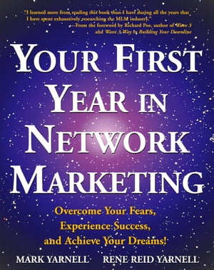 Your First Year in Network Marketing Overcome Your Fears,  Experience Success,  and Achieve Your Dreams!