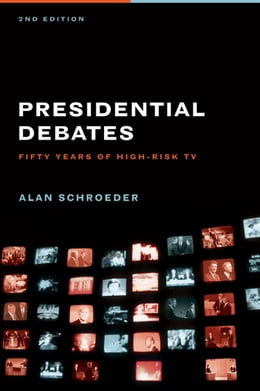 Book The Presidential Debates: Fifty Years of High Risk TV by Alan Schroeder