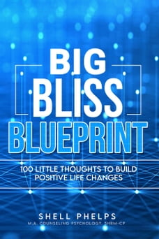 The Big Bliss Blueprint: 100 Little Thoughts to Build Positive Life Changes