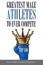 Greatest Male Athletes to Ever Compete: Top 100 by alex trostanetskiy