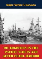 Oil Logistics In The Pacific War In And After Pearl Harbor by Major Patrick H. Donovan