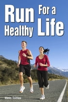 Run for a Healthy Life by Steve Collins