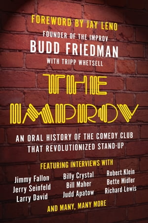 The Improv: An Oral History of the Comedy Club that Revolutionized Stand-Up by Budd Friedman