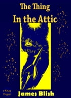 The Thing in the Attic by James Blish