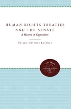 Human Rights Treaties and the Senate: A History of Opposition by Natalie Hevener Kaufman