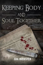 Keeping Body and Soul Together by Jim Webster