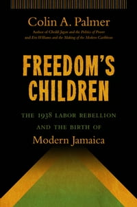 Freedom's Children: The 1938 Labor Rebellion and the Birth of Modern Jamaica