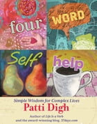 Four-Word Self-Help: Simple Wisdom For Complex Lives by Patti Digh