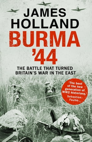 Burma '44 The Battle That Turned Britain's War In The East